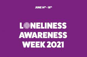 Loneliness Awareness Week 14th – 18th June 2021